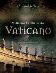 Mistérios Sombrios do Vaticano - H. Paul Jeffers.pdf